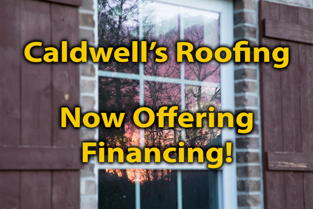 Caldwell's Roofing Now Offering Financing!